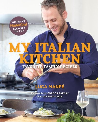 My Italian Kitchen: Favorite Family Recipes from the Winner of MasterChef Season 4 on FOX by Luca Manfé