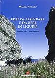 Erbe da mangiare e da bere in Liguria. 385 piante frutti e aromi spontanei