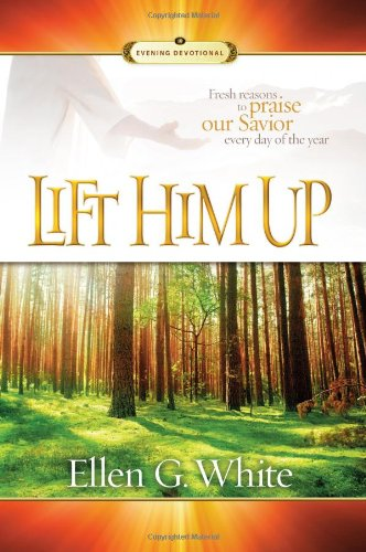 Lift Him Up: Fresh Reasons to Praise Our Savior Every Day of the Year