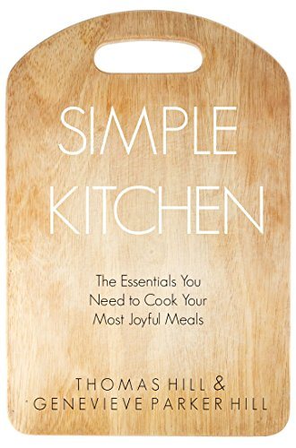 Free Kindle Book : Simple Kitchen: The Essentials You Need to Cook Your Most Joyful Meals