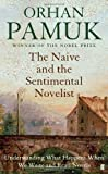 The Naive and the Sentimental Novelist: Understanding What Happens When We Write and Read Novels (0571276660) by Pamuk, Orhan