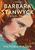 img - for A Life of Barbara Stanwyck: Steel-True 1907-1940 book / textbook / text book