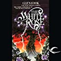 The White Rose: Black Company (       UNABRIDGED) by Glen Cook Narrated by Marc Vietor