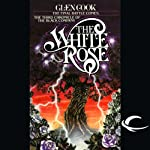 The White Rose: Chronicles of the Black Company, Book 3 (       UNABRIDGED) by Glen Cook Narrated by Marc Vietor