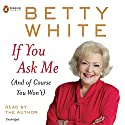 If You Ask Me (       UNABRIDGED) by Betty White Narrated by Betty White