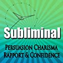 Subliminal Persuasion: Charisma, Rapport, Trust, and Confidence with Binaural Meditation Rpc & Ngn  by Subliminal Hypnosis
