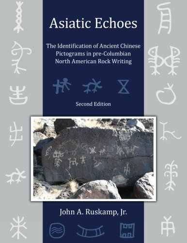 Asiatic Echoes - The Identification of Ancient Chinese Pictograms in pre-Columbian North American Rock Writing, Second E