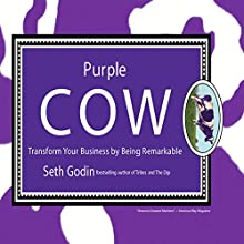 Purple Cow: Transform Your Business by Being Remarkable (       UNABRIDGED) by Seth Godin Narrated by Seth Godin