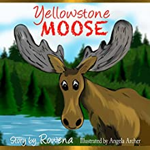 Yellowstone Moose (       UNABRIDGED) by Rowena Womack Narrated by Ali Womack