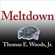 Meltdown: A Look at Why the Economy Tanked and Government Bailouts Will Make Things Worse Audiobook by Thomas E. Woods Narrated by Alan Sklar