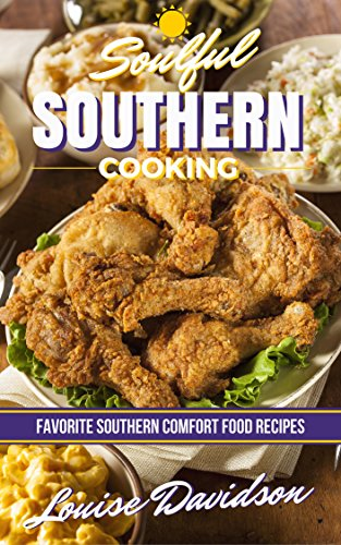 Soulful Southern Cooking: Favorite Southern Comfort Food Recipes by Louise Davidson