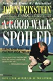 A Good Walk Spoiled: Days and Nights on the PGA Tour (0316277371) by John Feinstein