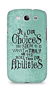 AMEZ our choices show what we are Back Cover For Samsung Galaxy S3 i9300