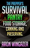 The Preppers Survival Pantry. Food Storage, Canning and Preserving: Water Storage, Refrigeration, Freeze Dried Foods, Dried Foods,  Canned Foods, MREs and other Commercial Rations, Heating