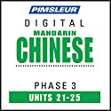 Chinese (Man) Phase 3, Unit 21-25: Learn to Speak and Understand Mandarin Chinese with Pimsleur Language Programs  by  Pimsleur