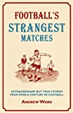 Football's Strangest Matches: Extraordinary But True Stories from Over a Century of Football (Strangest series)