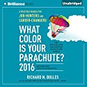 What Color is Your Parachute? 2016: A Practical Manual for Job-Hunters and Career-Changers (       UNABRIDGED) by Richard N. Bolles Narrated by Patrick Lawlor