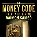 The Money Code: Free, Wise & Rich (       UNABRIDGED) by Raimon Samso Narrated by Jack Nolan