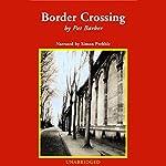 Border Crossing | Pat Barker