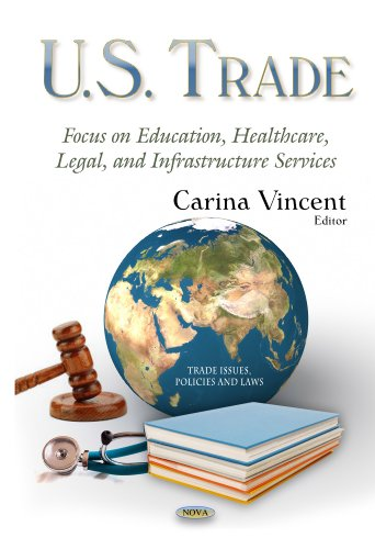 U.S. Trade: Focus on Education, Healthcare, Legal, and Infrastructure Services (Trade Issues, Policies and Laws)