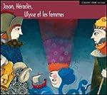 jason - h�racl�s - ulysse et les femmes