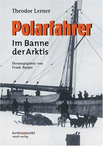 Polarfahrer. Im Banne der Arktis. Erlebnisse eines deutschen Polarforschers