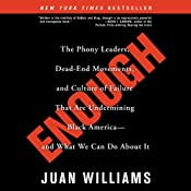 Enough: The Phony Leaders, Dead-End Movements, and Culture of Failure That Are Undermining Black America - and What We Can Do About It | [Juan Williams]
