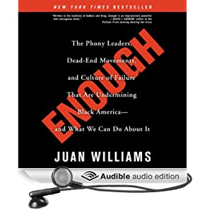 Enough: The Phony Leaders, Dead-End Movements, and Culture of Failure That Are Undermining Black America - and What We Can Do About It (Unabridged)