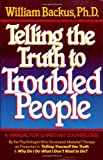 Telling the Truth to Troubled People (087123811X) by Backus, William