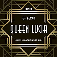 Queen Lucia: The BBC Radio 4 Dramatization  by E. F. Benson, Aubrey Woods Narrated by Barbara Jefford, Jonathan Cecil, full cast