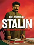 The Crimes of Stalin: The Murderous Career of the Red Tsar [Fully Illustrated] (English Edition)