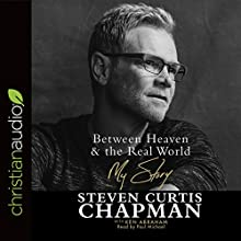 Between Heaven & the Real World: My Story Audiobook by Steven Curtis Chapman, Ken Abraham Narrated by Paul Michael