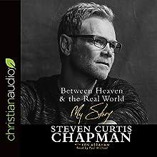 Between Heaven & the Real World: My Story | Livre audio Auteur(s) : Steven Curtis Chapman, Ken Abraham Narrateur(s) : Paul Michael