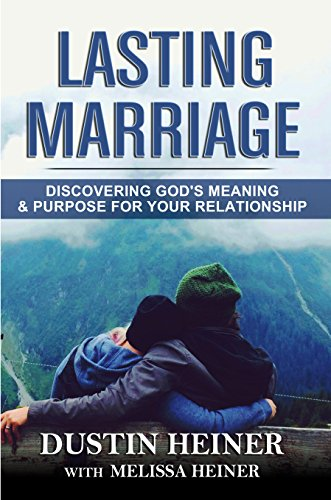 Lasting Marriage: Discovering God's Meaning And Purpose For Your Relationship by Dustin Heiner & Melissa Heiner ebook deal