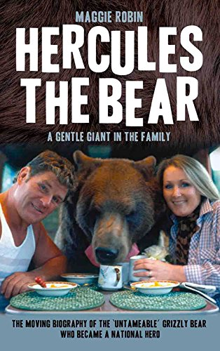Hercules the Bear: A Gentle Giant in the Family: the Moving Biography of the 'Untameable' Grizzly Bear Who Became a National Hero