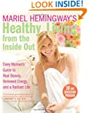 Mariel Hemingway's Healthy Living from the Inside Out: Every Woman's Guide to Real Beauty, Renewed Energy, and a Radiant Life