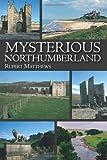 Rupert Matthews Mysterious Northumberland