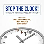 Stop the Clock!: Strategies to Bust through Productivity Barriers | Tom Corson-Knowles,Chris Widener,Dawn Jones,Laura Stack,Jeff Davidson