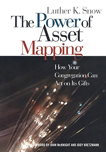 The Power of Asset Mapping: How Your Congregation Can Act on Its Gifts, Snow, Luther K.