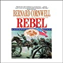 Rebel: Nathaniel Starbuck Chronicles Book I (       UNABRIDGED) by Bernard Cornwell Narrated by Tom Parker