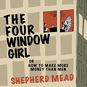 The Four-Window Girl or, How to Make More Money Than Men | [Shepherd Mead]