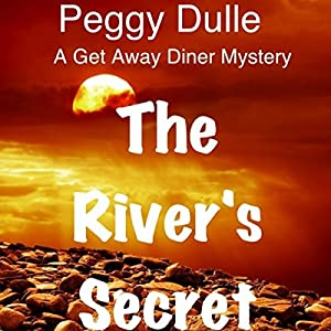 The River's Secret: A Get Away Diner Mystery, Book 1 | [Peggy Dulle]