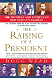 The Raising of a President: The Mothers and Fathers of Our Nation's Leaders