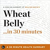 Wheat Belly...in 30 Minutes: A Concise Summary of Dr. William Davis's Bestselling Book | [30 Minute Expert Summaries]
