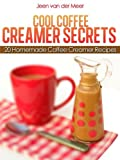 Cool Coffee Creamer Secrets - 20 Homemade Coffee Creamer Recipes