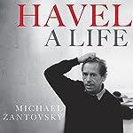 Havel: A Life | Michael Zantovsky