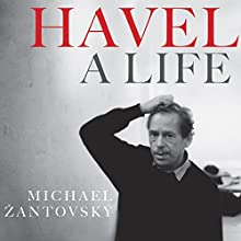 Havel: A Life (       UNABRIDGED) by Michael Zantovsky Narrated by Victor Bevine