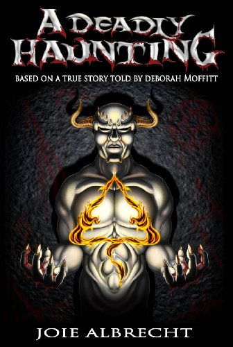 Book: A Deadly Haunting - Based a True Story told by Deborah Moffitt by Joie Albrecht