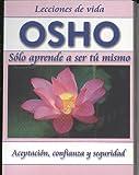 Osho: Solo aprende a ser tu mismo (Spanish Edition)