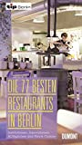 : Die 77 besten Restaurants in Berlin: Institutionen, Innovationen, Alltägliches und Haute Cuisine